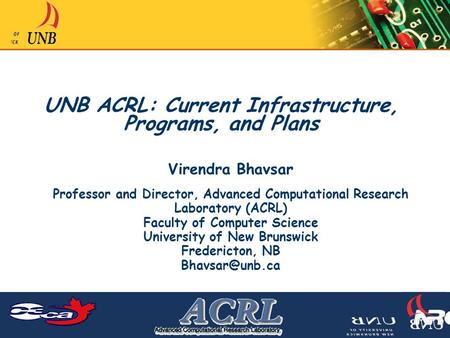 UNB ACRL: Current Infrastructure, Programs, and Plans Virendra Bhavsar Professor and Director, Advanced Computational Research Laboratory (ACRL) Faculty.
