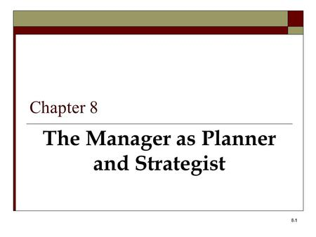 8-1 The Manager as Planner and Strategist Chapter 8.