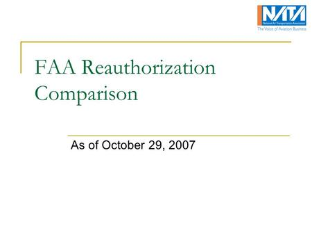 FAA Reauthorization Comparison As of October 29, 2007.