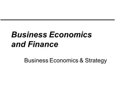 Business Economics and Finance Business Economics & Strategy.