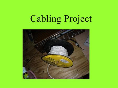 Cabling Project. Your first responsibility, as the network designer, will be to have your client specify, in writing, the desired outcome of the project.