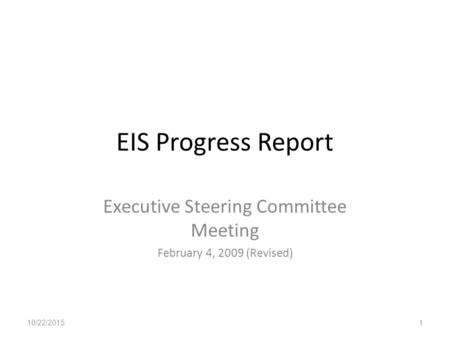 EIS Progress Report Executive Steering Committee Meeting February 4, 2009 (Revised) 10/22/20151.