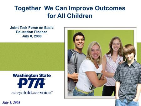 Together We Can Improve Outcomes for All Children July 8, 2008 Joint Task Force on Basic Education Finance July 8, 2008.