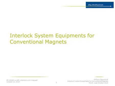 Interlock System Equipments for Conventional Magnets PP-100901-a-ABT_interlock conv mag.ppt October 22, 2015 Anthony Beaumont Interlock System Equipments.