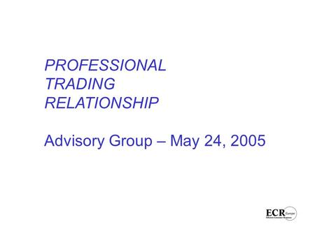 PROFESSIONAL TRADING RELATIONSHIP Advisory Group – May 24, 2005.