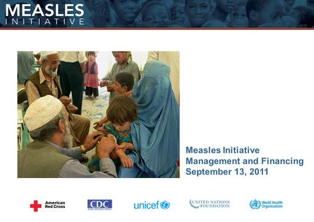 Measles Initiative Management and Financing September 13, 2011.