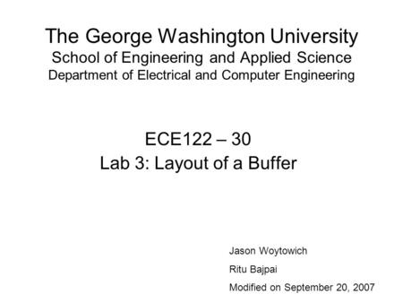 The George Washington University School of Engineering and Applied Science Department of Electrical and Computer Engineering ECE122 – 30 Lab 3: Layout.