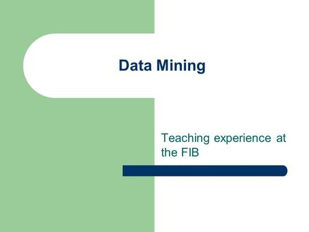 Data Mining Teaching experience at the FIB. What is Data Mining? A broad set of techniques and algorithms brought from machine learning and statistics.
