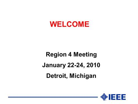 WELCOME Region 4 Meeting January 22-24, 2010 Detroit, Michigan.