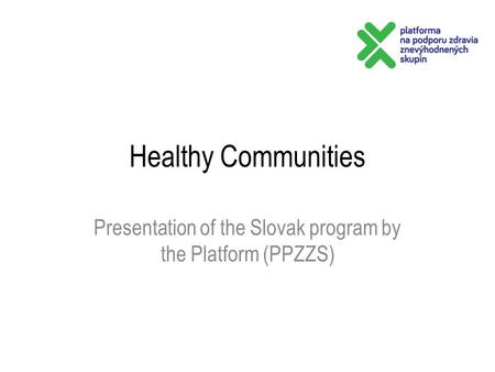 Healthy Communities Presentation of the Slovak program by the Platform (PPZZS)