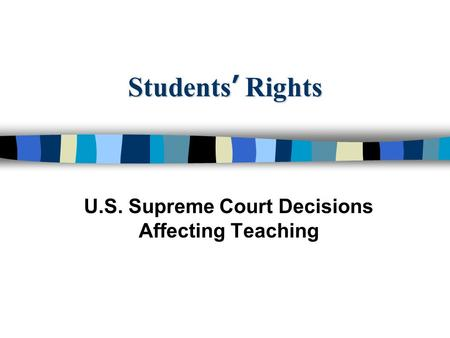 Students ' Rights U.S. Supreme Court Decisions Affecting Teaching.