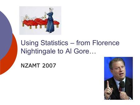 Using Statistics – from Florence Nightingale to Al Gore… NZAMT 2007.
