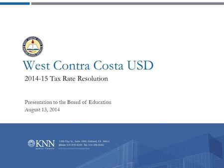 West Contra Costa USD 2014-15 Tax Rate Resolution Presentation to the Board of Education August 13, 2014.