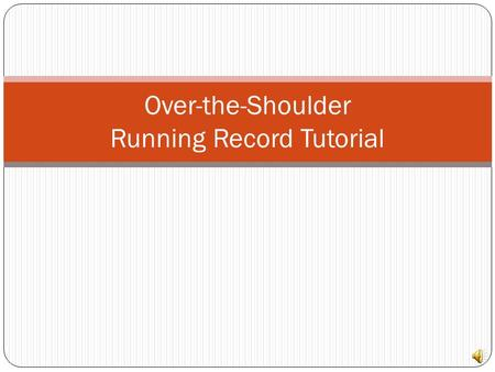 Over-the-Shoulder Running Record Tutorial Place Yourself So You can Peer Over the Reader's Shoulder.