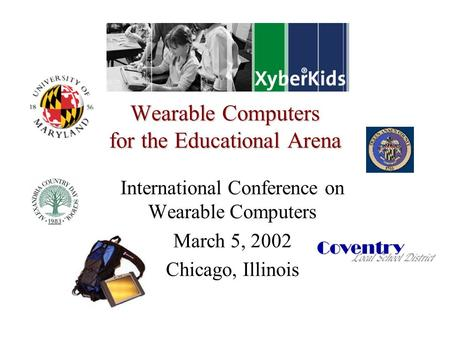 Wearable Computers for the Educational Arena International Conference on Wearable Computers March 5, 2002 Chicago, Illinois.