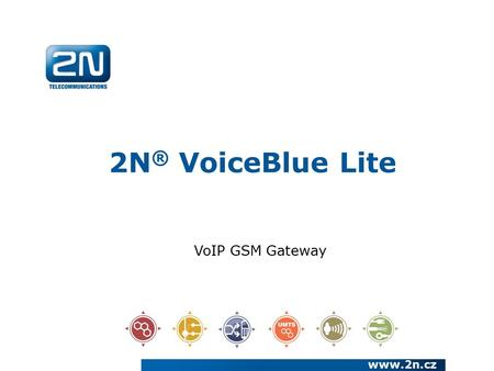 2N ® VoiceBlue Lite www.2n.cz VoIP GSM Gateway. We have been a European manufacturer and systems developer in the telecommunications market since 1991.
