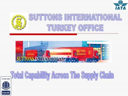 Suttons Turkey Office offer you a package of logistics services which can be tailor-made to give a distinct competitive edge in every aspect of your distribution.