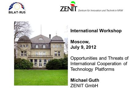 Zentrum für Innovation und Technik in NRW International Workshop Moscow, July 9, 2012 Opportunities and Threats of International Cooperation of Technology.