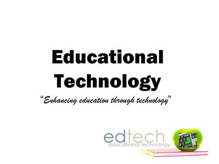 "Educational Technology "" Enhancing education through technology """
