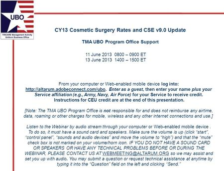 CY13 Cosmetic Surgery Rates and CSE v9.0 Update TMA UBO Program Office Support From your computer or Web-enabled mobile device log into: