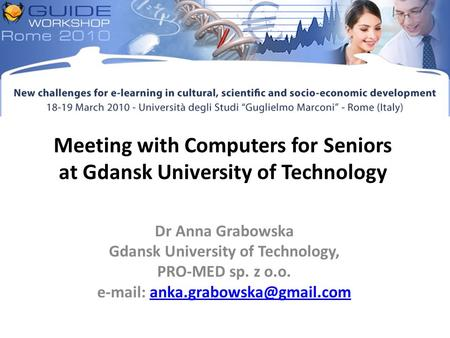 Meeting with Computers for Seniors at Gdansk University of Technology Dr Anna Grabowska Gdansk University of Technology, PRO-MED sp. z o.o.
