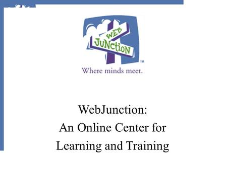 WebJunction: An Online Center for Learning and Training.