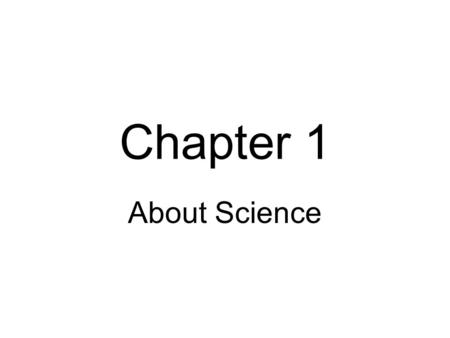 Chapter 1 About Science. Science is the study of nature's rules.