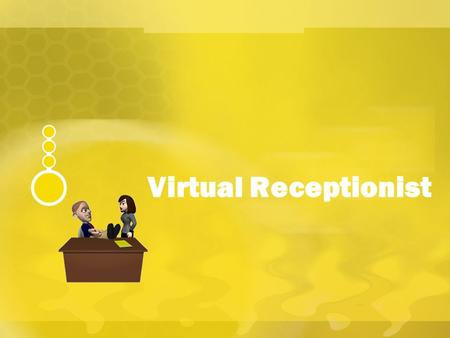 Virtual Receptionist. Index About Virtual Receptionist Call Flow V R – Features & Benefits.