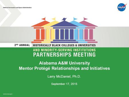 Alabama A&M University Mentor Protégé Relationships and Initiatives Larry McDaniel, Ph.D. September 17, 2015.
