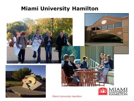 Miami University Hamilton. Admission Overview  Open-Admission Campus  First-Time Freshman  Admission Application  $35 Application Fee  Official High.