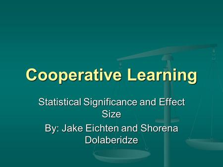Cooperative Learning Statistical Significance and Effect Size By: Jake Eichten and Shorena Dolaberidze.