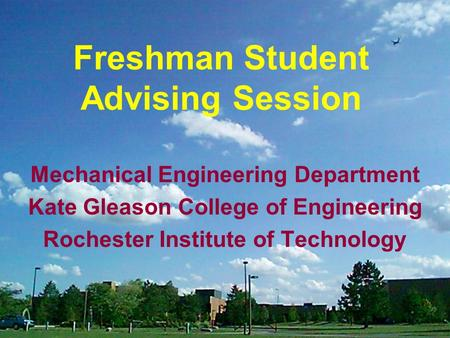 Freshman Student Advising Session Mechanical Engineering Department Kate Gleason College of Engineering Rochester Institute of Technology.
