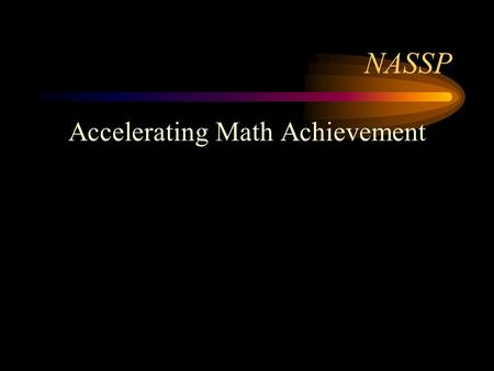 NASSP Accelerating Math Achievement. 5 Essential Connections Instruction Note taking Homework Quizzes/practice tests Tests.