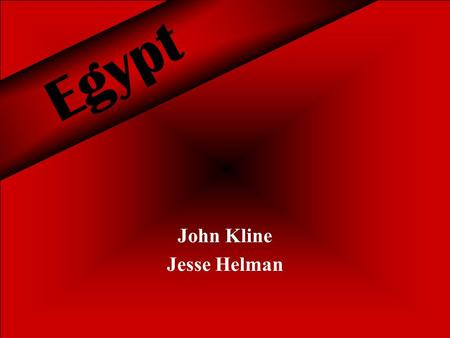 Egypt John Kline Jesse Helman. Why Did We Pick Egypt? We chose to report on Egypt because it is one of the most well-known countries in Egypt and has.
