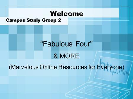 "Welcome Campus Study Group 2 ""Fabulous Four"" & MORE (Marvelous Online Resources for Everyone)"