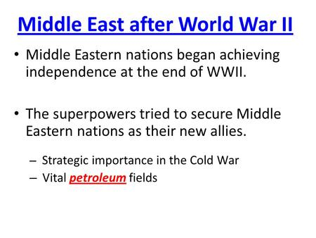 Middle East after World War II Middle Eastern nations began achieving independence at the end of WWII. The superpowers tried to secure Middle Eastern nations.