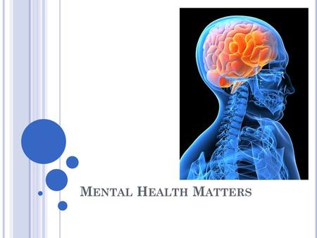 M ENTAL H EALTH M ATTERS. M ENTAL H EALTH Our outlook Relationships Self image Handling stress Coping with life situations Behavior Feeling Making choices.