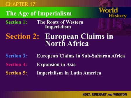 CHAPTER 17 Section 1:The Roots of Western Imperialism Section 2:European Claims in North Africa Section 3:European Claims in Sub-Saharan Africa Section.