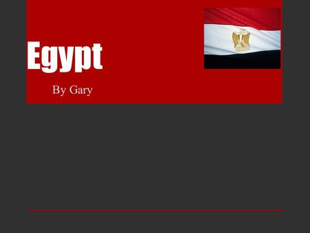 Egypt By Gary Continent Egypt is in the continent of Africa.