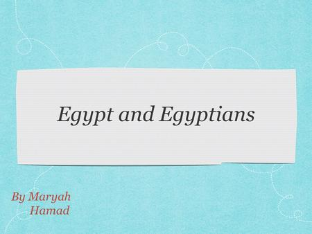 Egypt and Egyptians By Maryah Hamad. Pyramids The Egyptian pyramids are ancient pyramid-shaped masonry structures located in Egypt. There are 138 pyramids.