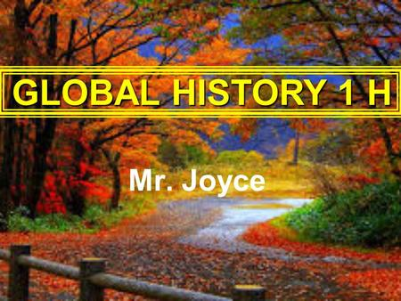 Mr. Joyce GLOBAL HISTORY 1 H. I pledge allegiance to the flag of the United States of America, and to the Republic for which it stands: one Nation under.