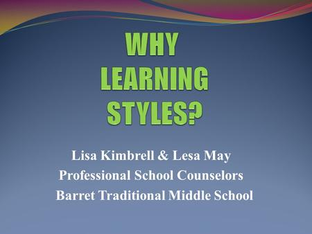 Lisa Kimbrell & Lesa May Professional School Counselors Barret Traditional Middle School.