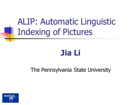 ALIP: Automatic Linguistic Indexing of Pictures Jia Li The Pennsylvania State University.