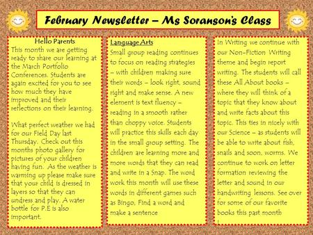 February Newsletter – Ms Soranson's Class Hello Parents This month we are getting ready to share our learning at the March Portfolio Conferences. Students.