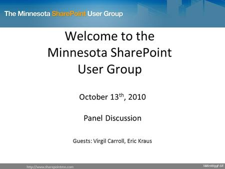 Meeting # 70  Meeting # 68 Welcome to the Minnesota SharePoint User Group October 13 th, 2010 Panel.