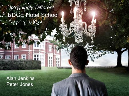 Intriguingly Different EDGE Hotel School Alan Jenkins Peter Jones Alan Jenkins Peter Jones.