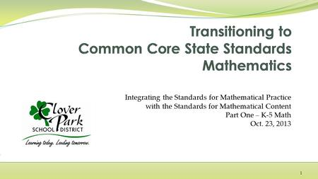 Integrating the Standards for Mathematical Practice with the Standards for Mathematical Content Part One – K-5 Math Oct. 23, 2013 1.