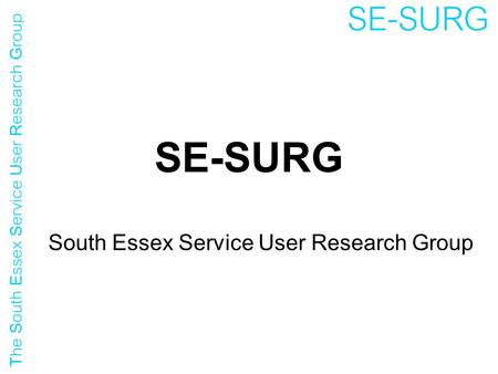 SE-SURG South Essex Service User Research Group. Employment - what's it got to do with mental health?