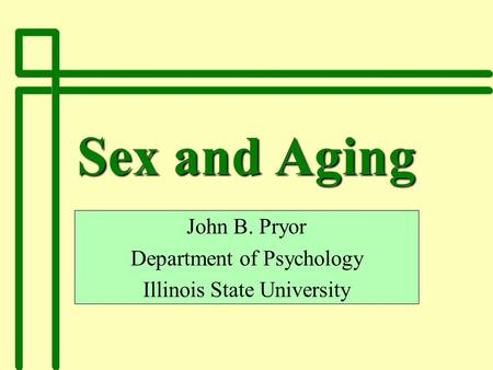 John B. Pryor Department of Psychology Illinois State University