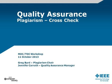 MOC/TOC Workshop 11 October 2013 Greg Byrd – Plagiarism Chair Jennifer Carruth – Quality Assurance Manager Quality Assurance Plagiarism – Cross Check.